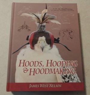 A - Hoods, Hooding, & Hoodmaking - Jim Nelson - Hard Bound - 582 Pages