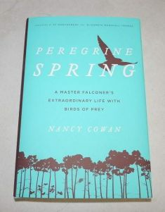 PEREGRINE SPRING, A Master Falconer's Extraordinary Life with Birds of Prey