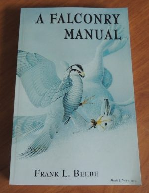 A Falconry Manual, by Frank Beebe.